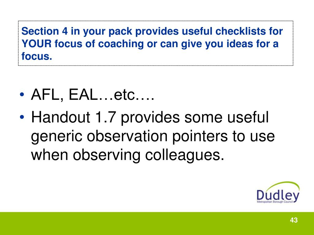 Section 4 in your pack provides useful checklists for YOUR focus of coaching or can give you ideas for a focus.