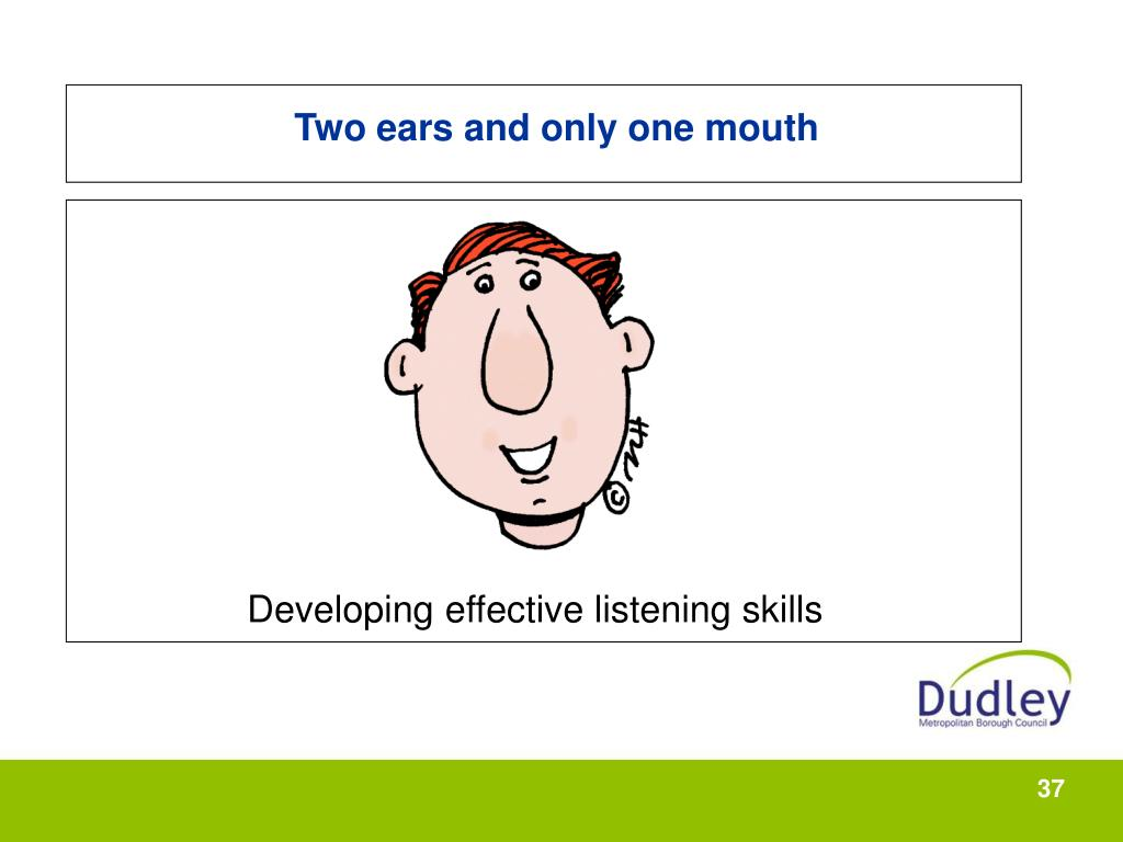 Two ears and only one mouth