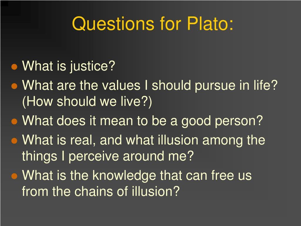 Questions for Plato: