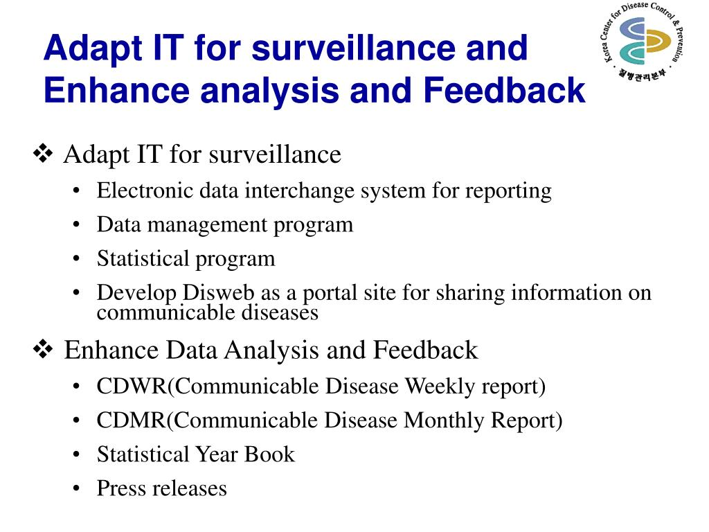 Adapt IT for surveillance and Enhance analysis and Feedback