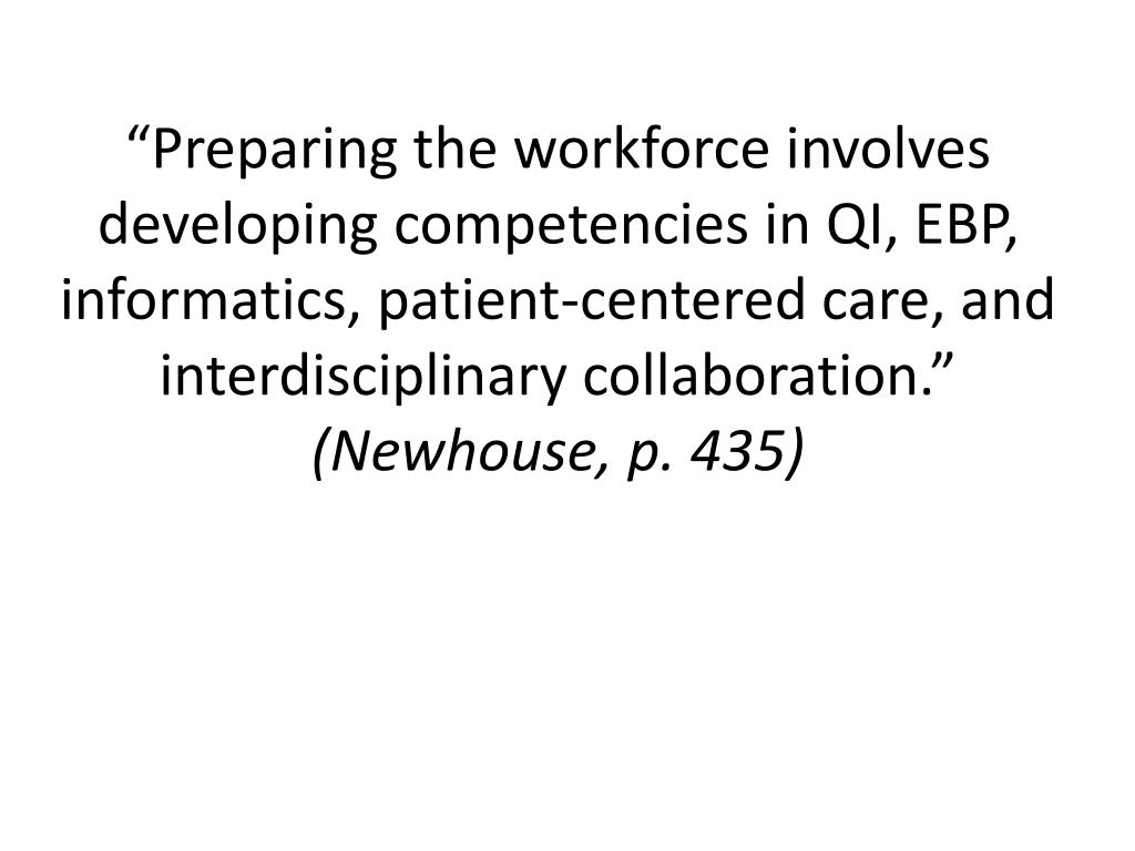 """Preparing the workforce involves developing competencies in QI, EBP, informatics, patient-centered care, and interdisciplinary collaboration."""