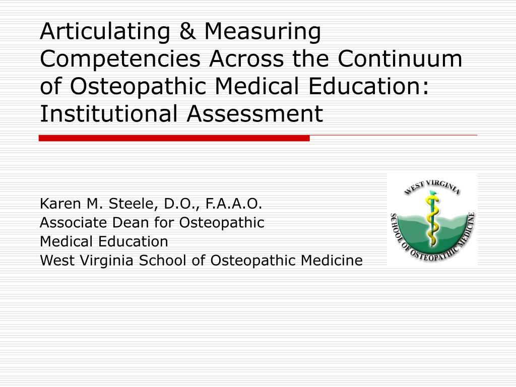 Articulating & Measuring Competencies Across the Continuum of Osteopathic Medical Education:  Institutional Assessment