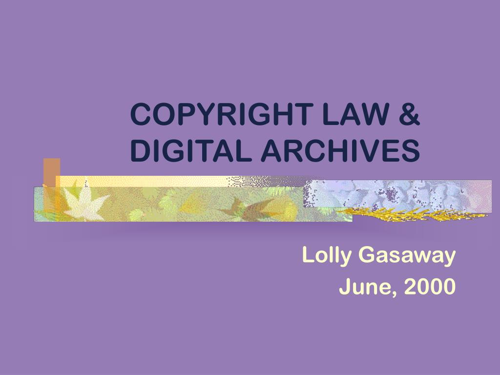 COPYRIGHT LAW & DIGITAL ARCHIVES