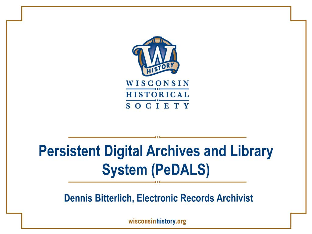 Persistent Digital Archives and Library System (PeDALS)