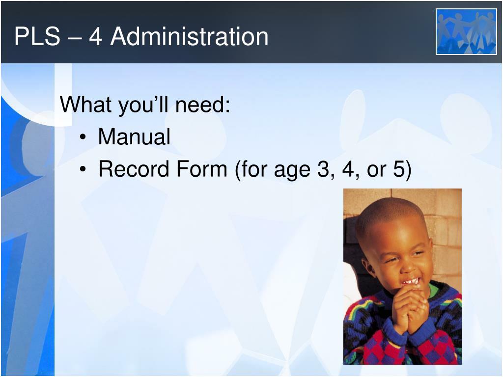 PLS – 4 Administration