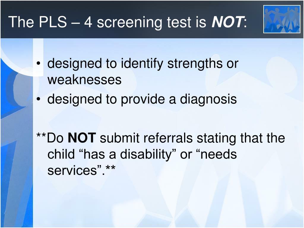 The PLS – 4 screening test is
