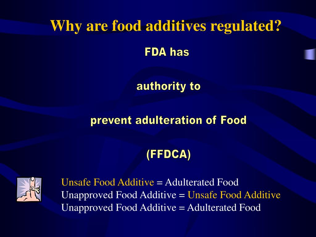 Why are food additives regulated?