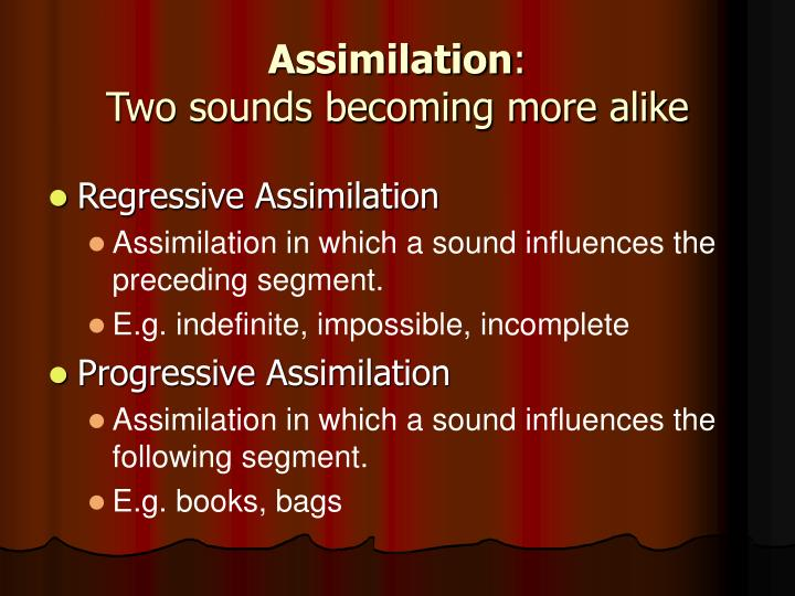 Assimilation two sounds becoming more alike