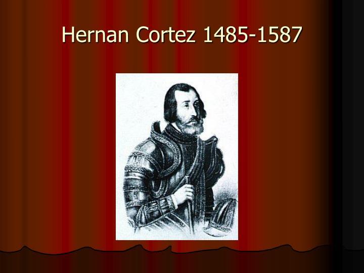 Hernan Cortez 1485-1587