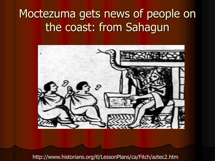 Moctezuma gets news of people on the coast: from Sahagun