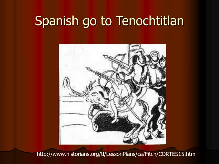 Spanish go to Tenochtitlan