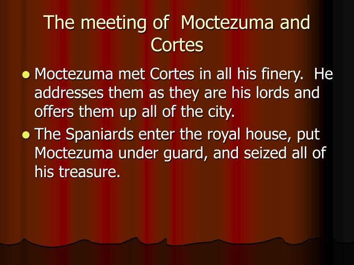 The meeting of  Moctezuma and Cortes