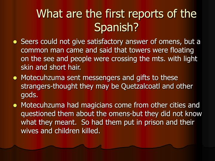What are the first reports of the Spanish?