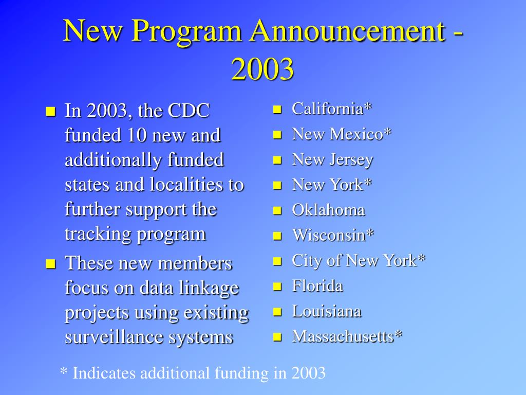 In 2003, the CDC funded 10 new and additionally funded states and localities to further support the tracking program
