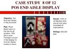 case study 8 of 12 pos end aisle display