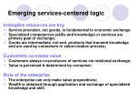 emerging services centered logic
