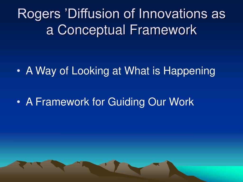 Rogers 'Diffusion of Innovations as a Conceptual Framework