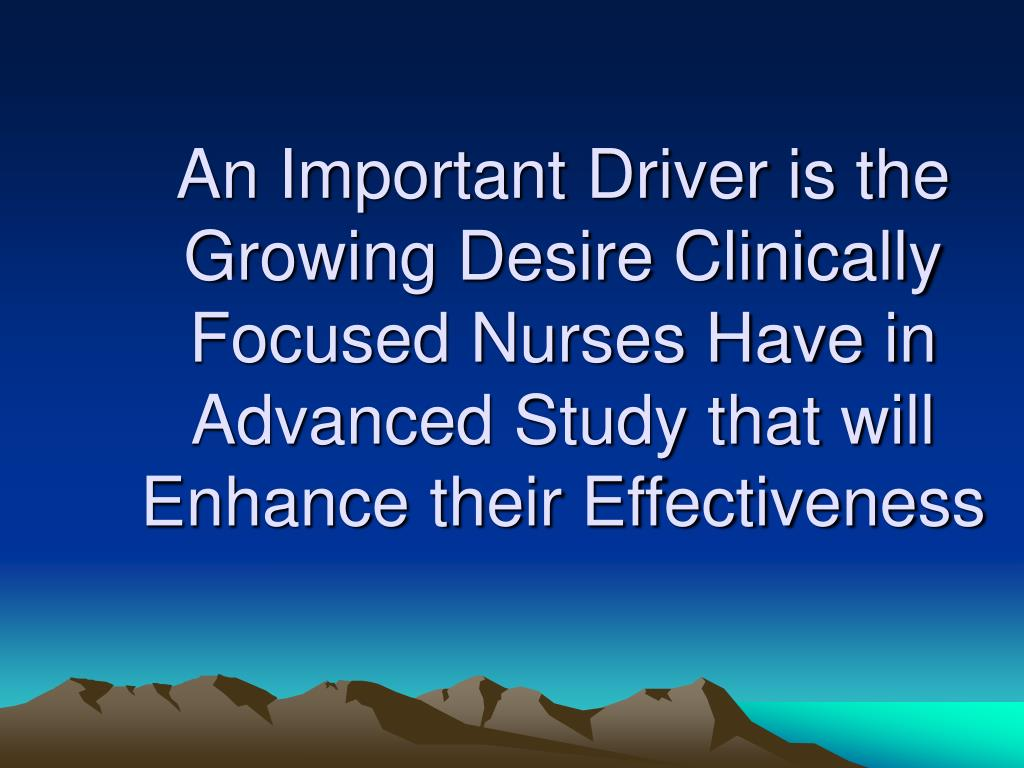 An Important Driver is the Growing Desire Clinically Focused Nurses Have in Advanced Study that will Enhance their Effectiveness