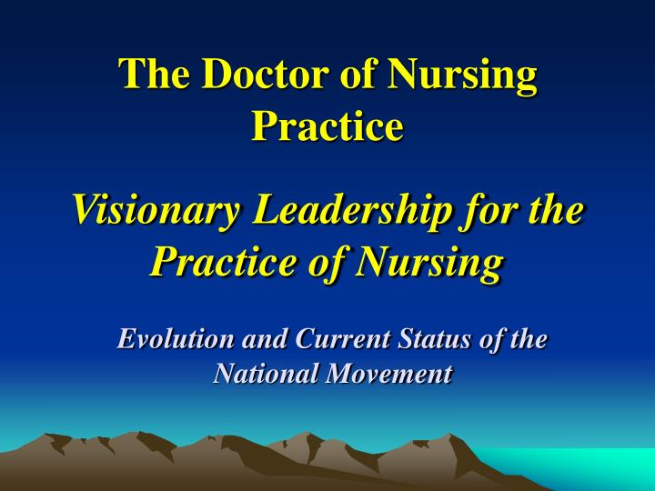 The doctor of nursing practice visionary leadership for the practice of nursing l.jpg
