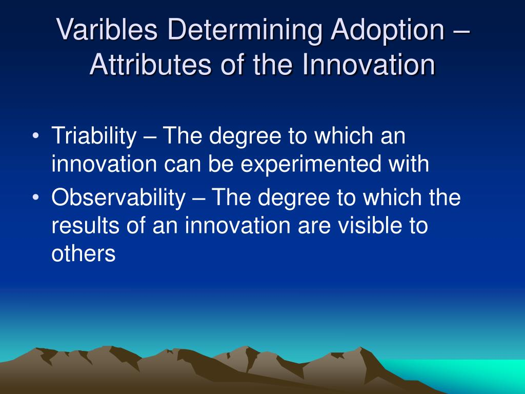 Varibles Determining Adoption –Attributes of the Innovation
