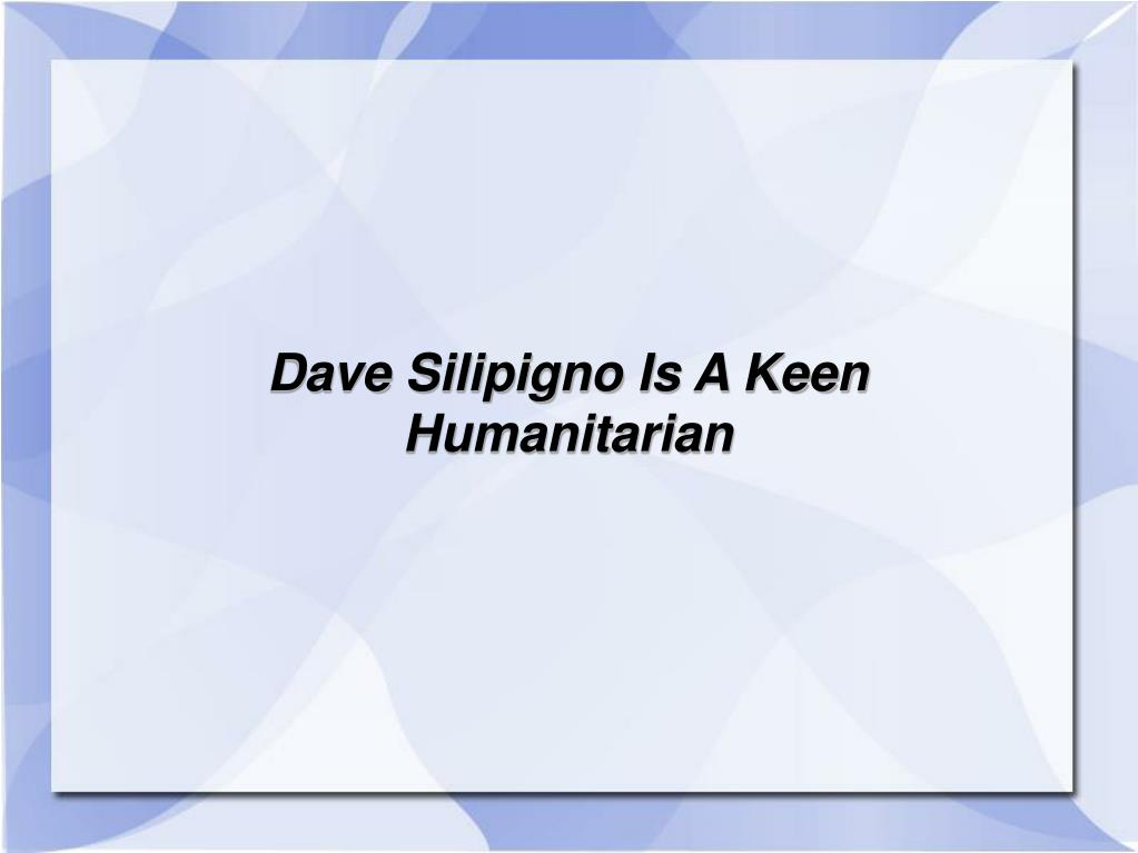 Dave Silipigno Is A Keen Humanitarian