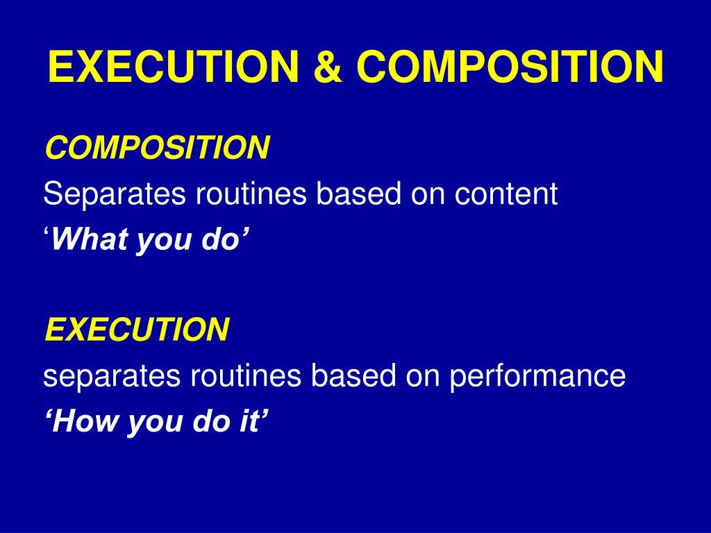 EXECUTION & COMPOSITION