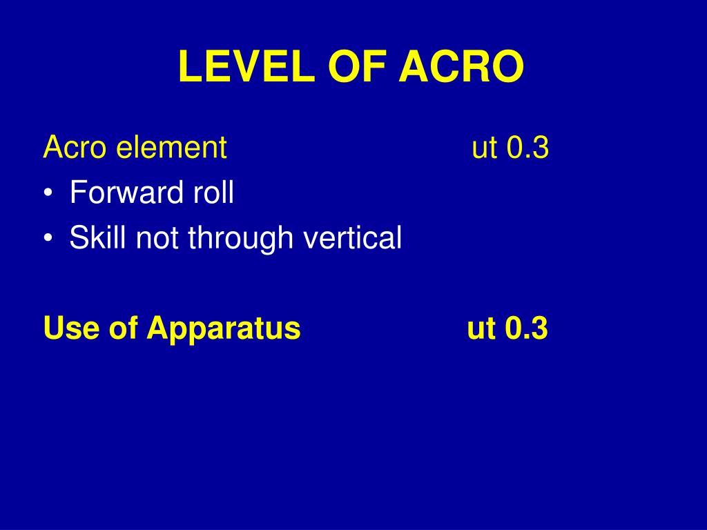 LEVEL OF ACRO