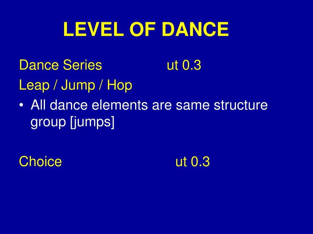 LEVEL OF DANCE