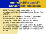 are the nsif s useful cancer nsif into action