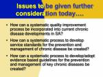 issues to be given further considera tion today
