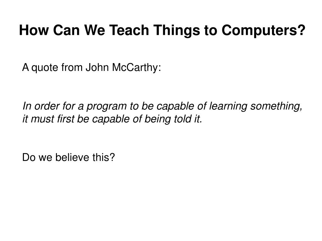 How Can We Teach Things to Computers?