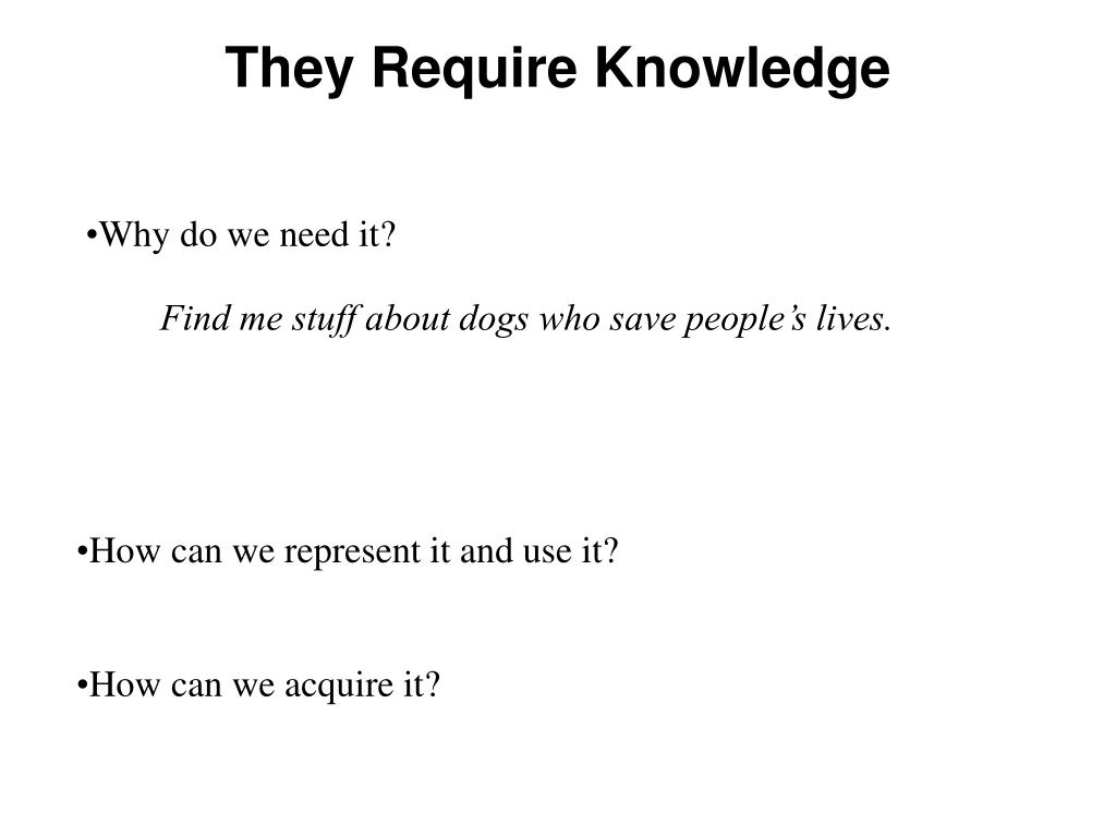 They Require Knowledge