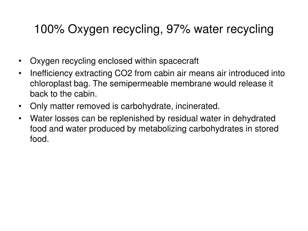 100% Oxygen recycling, 97% water recycling