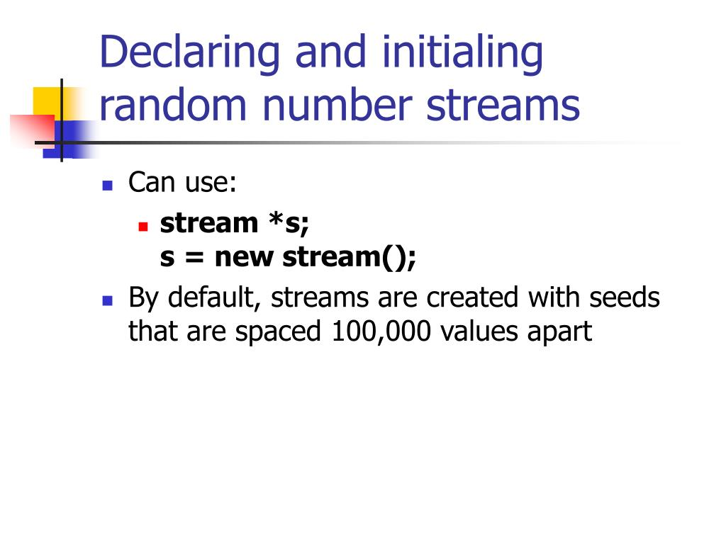 Declaring and initialing random number streams