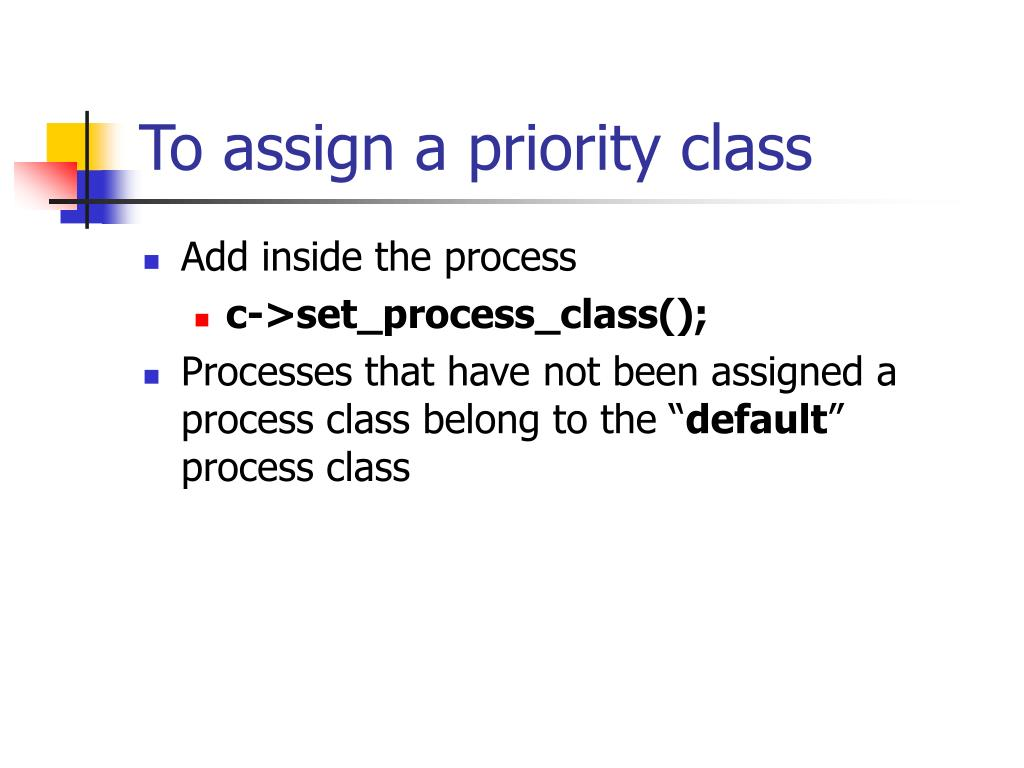 To assign a priority class