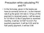 precaution while calculating pv and fv