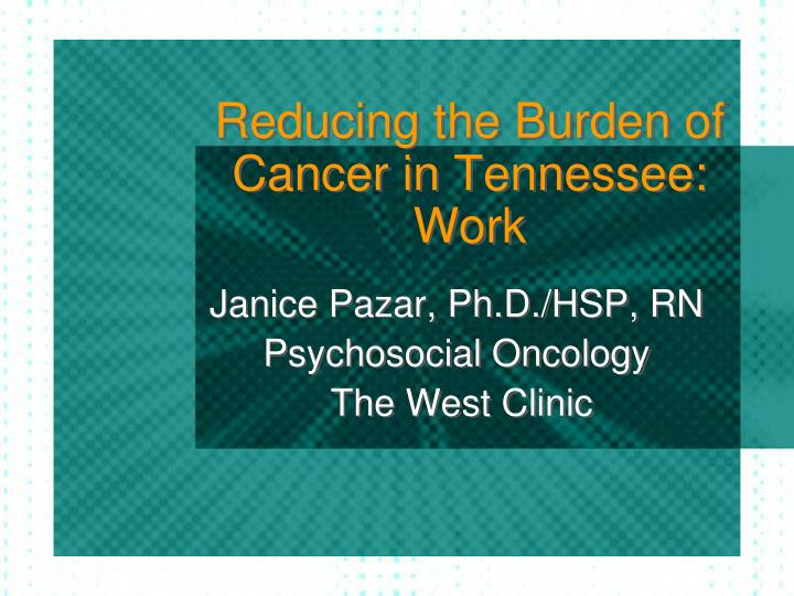 Reducing the burden of cancer in tennessee work