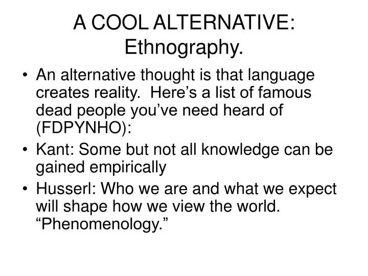 A COOL ALTERNATIVE: Ethnography.