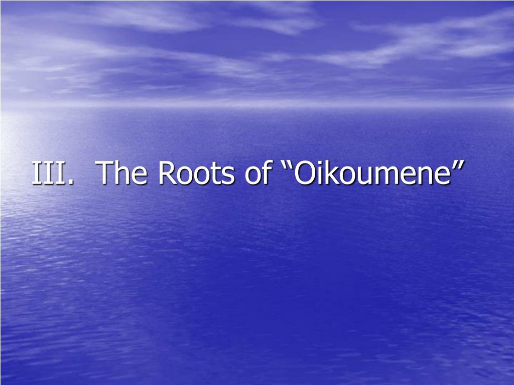 """III.  The Roots of """"Oikoumene"""""""