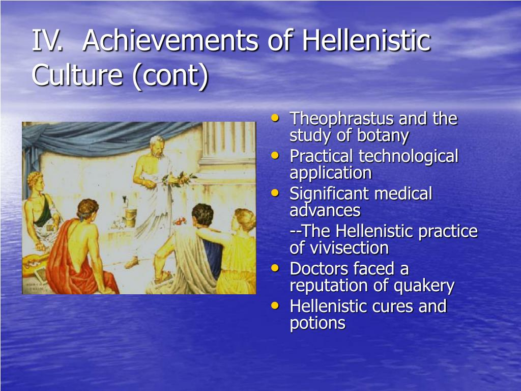 IV.  Achievements of Hellenistic Culture (cont)