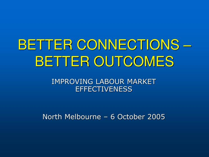 Better connections better outcomes l.jpg