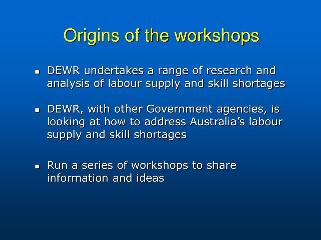 Origins of the workshops