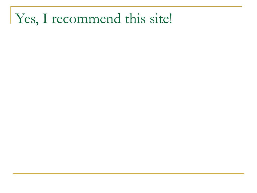 Yes, I recommend this site!