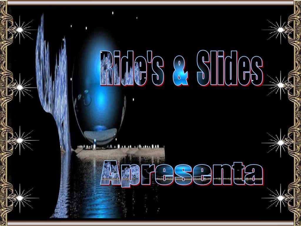 Ride's  &  Slides