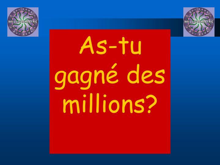 As-tu gagné des millions?