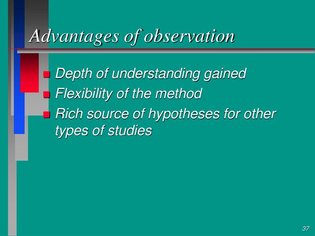 Advantages of observation