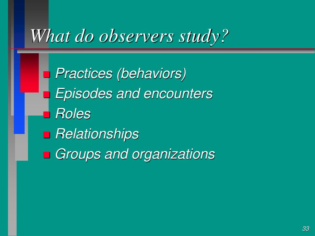 What do observers study?
