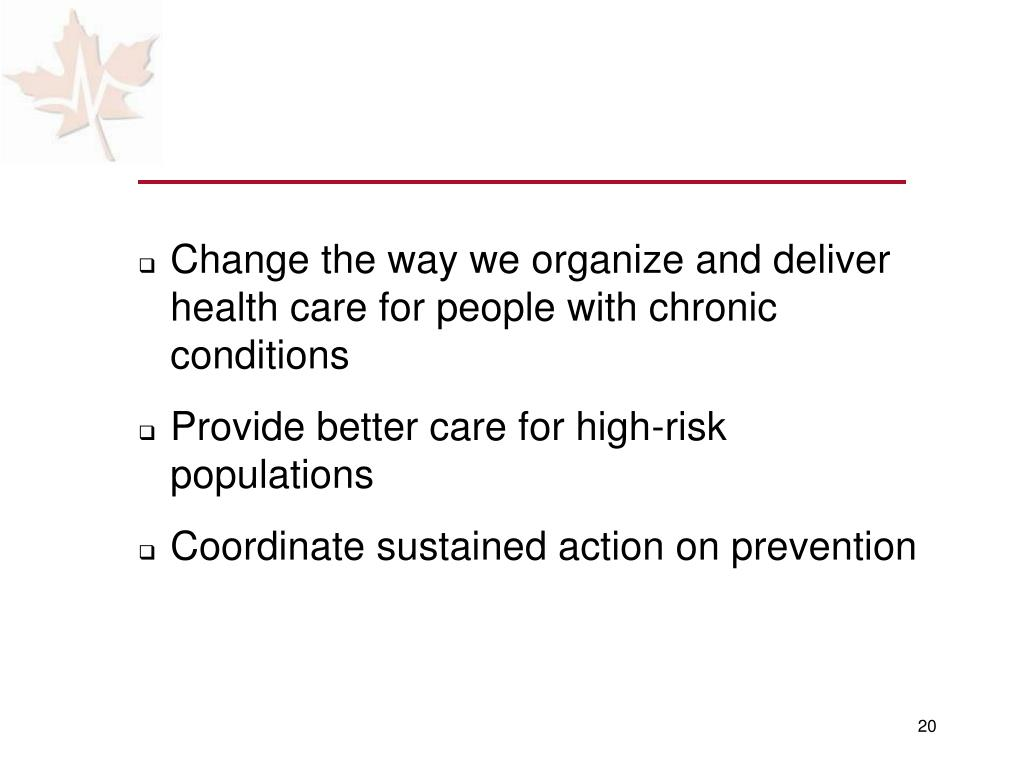 Change the way we organize and deliver health care for people with chronic conditions
