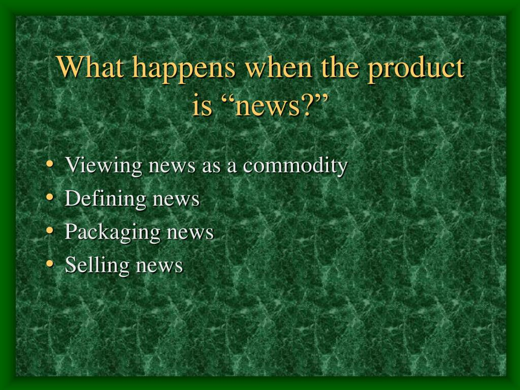 "What happens when the product is ""news?"""