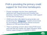 fha is providing the primary credit support for first time homebuyers
